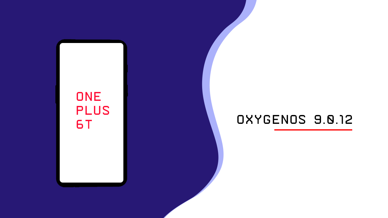 Install OxygenOS 9.0.12 On OnePlus 6T