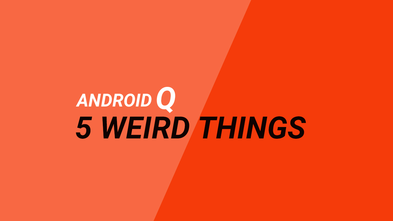 5 Weird Things on Android Q You Probably Won't Like