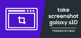 take a screenshot On Galaxy S10 , Galaxy S10 Plus & Galaxy S10e