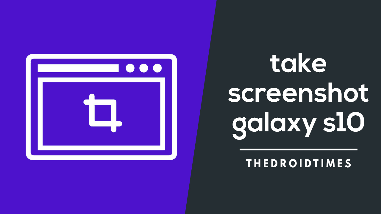 take a screenshot On Galaxy S10 , Galaxy S10 Plus & Galaxy S10e