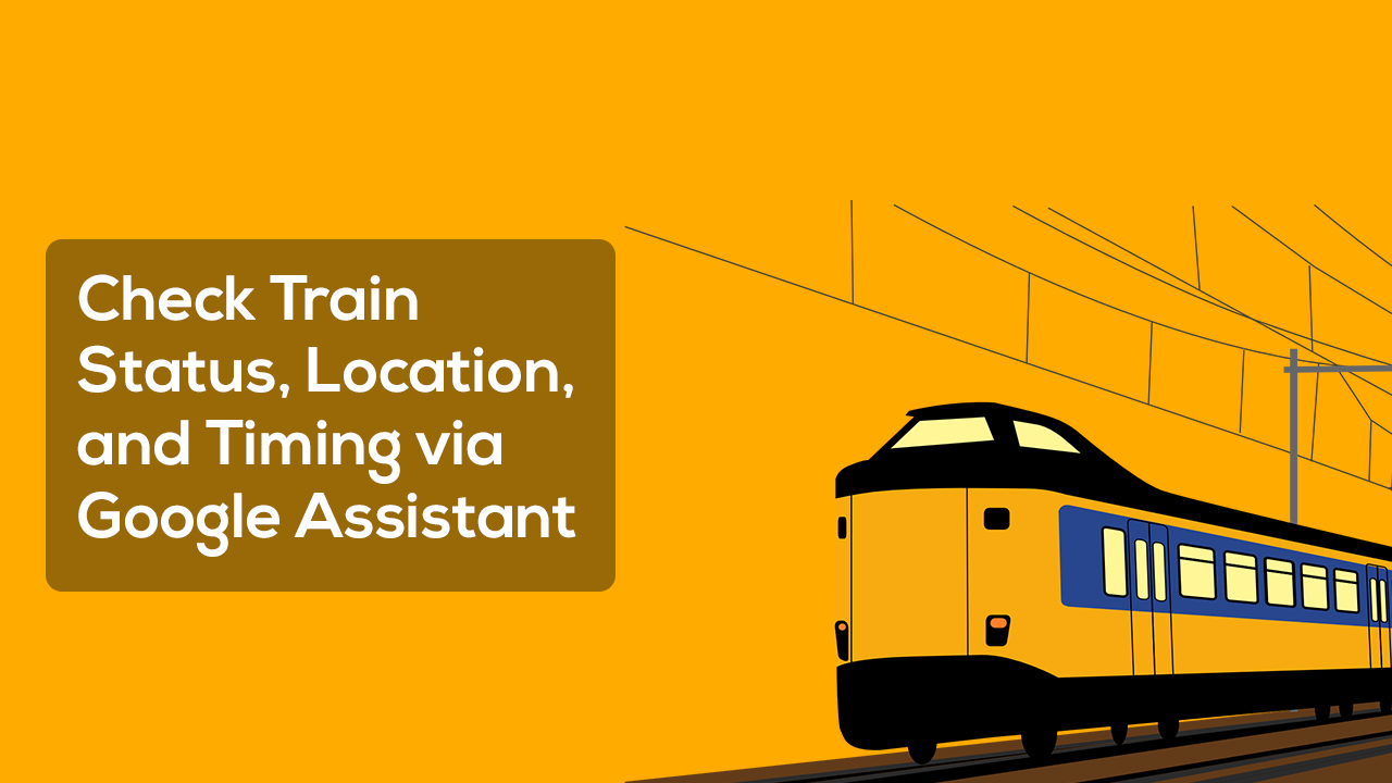 Check Train Status, Location, and Timing via Google Assistant