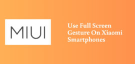 Use Full Screen Gesture On Xiaomi Smartphones