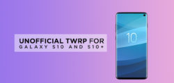 [Download] Unofficial TWRP for Galaxy S10 and S10+ Now Available (Magisk Prepatched)