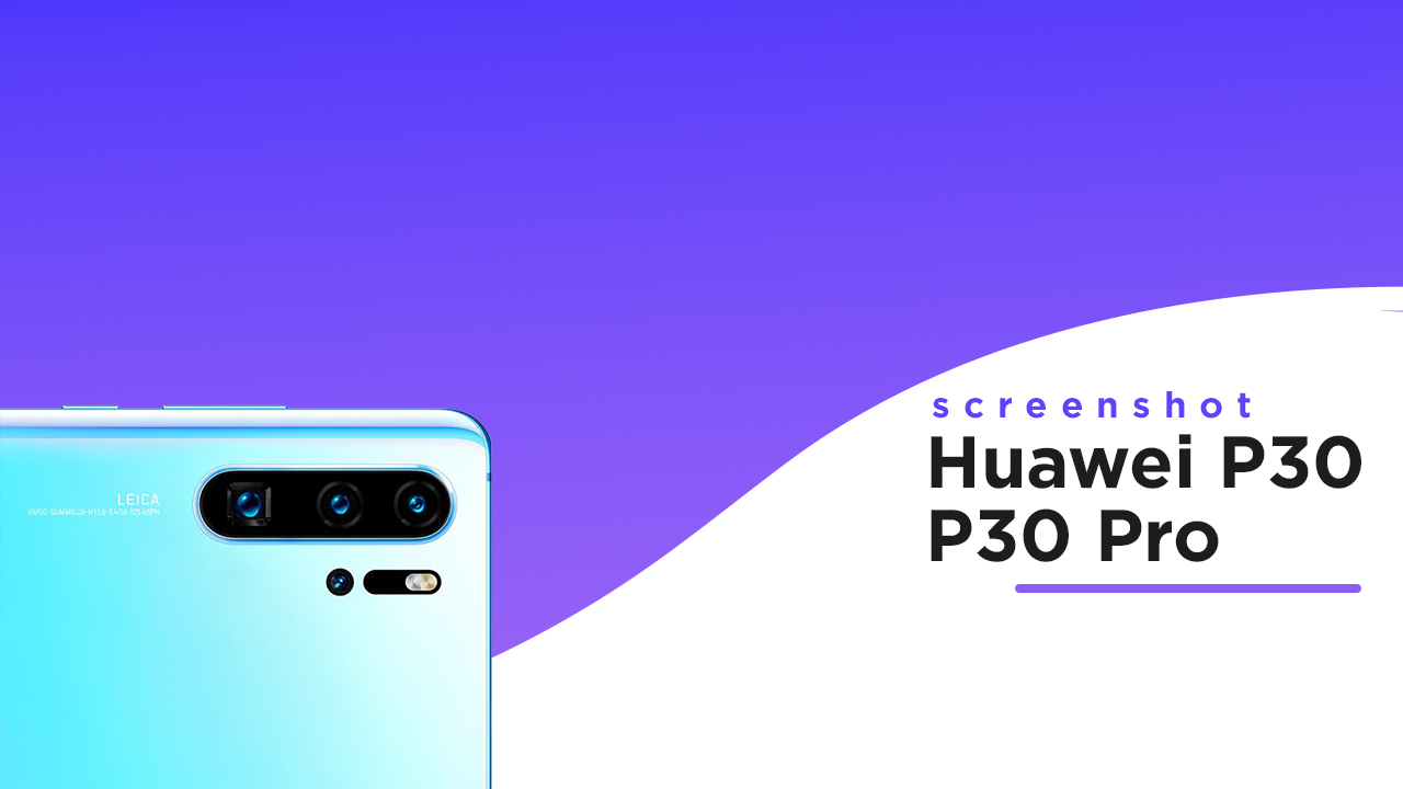capture a Screenshot on the Huawei P30 and P30 Pro