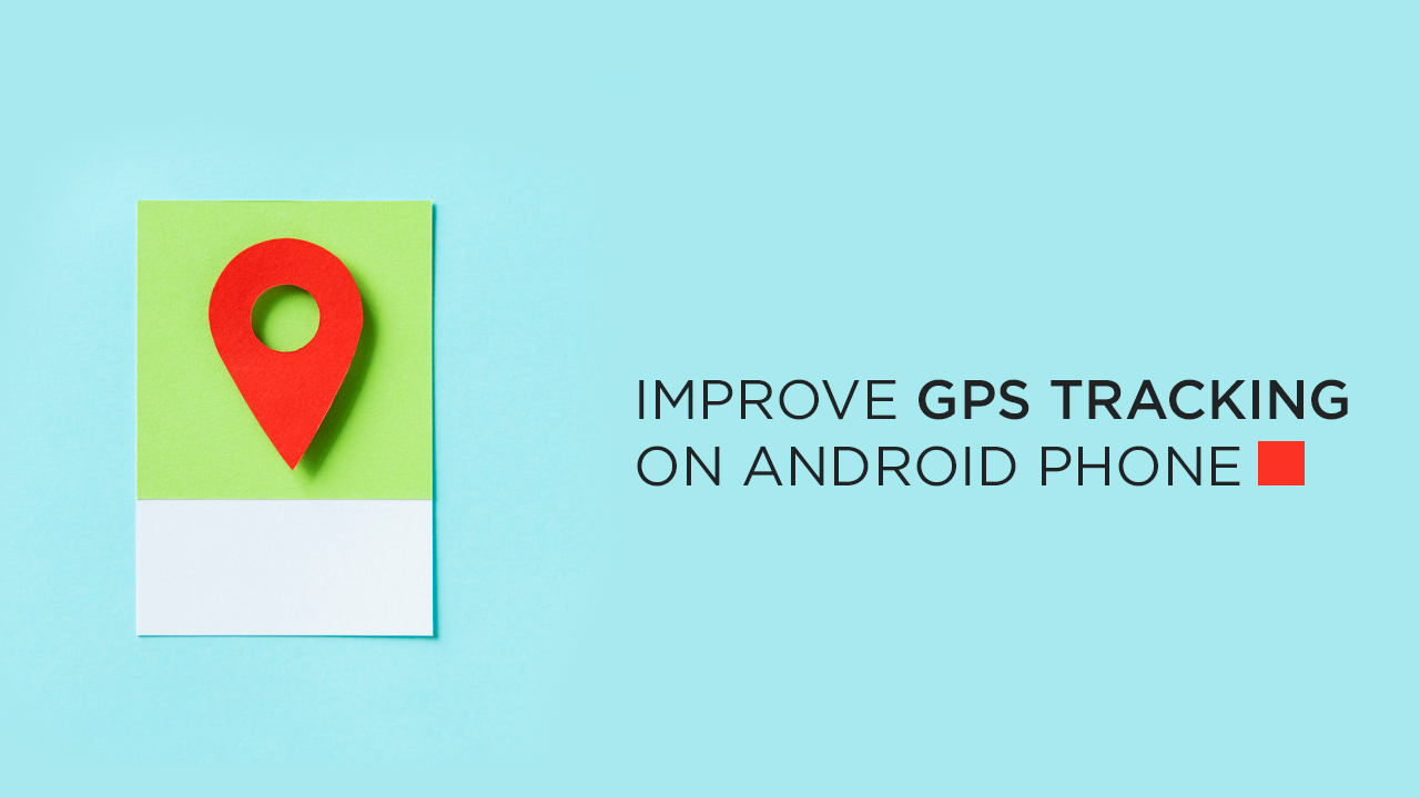 improve GPS tracking on Android Phone