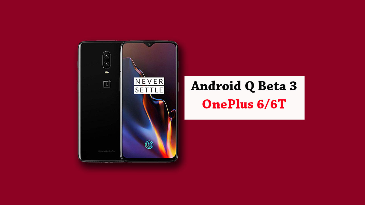 How to install Android Q Beta on OnePlus 6/6T (Developer Preview 3)