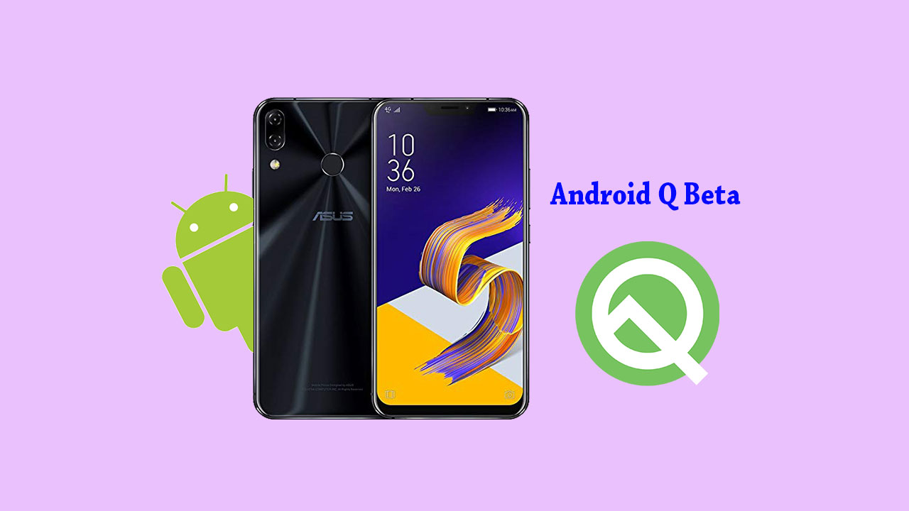 How to install Android Q Beta on Asus Zenfone 5Z (Android 10 Beta Program)