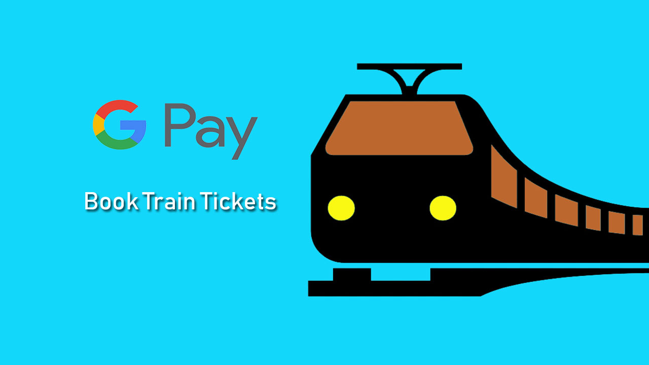 How to book train tickets via Google Pay